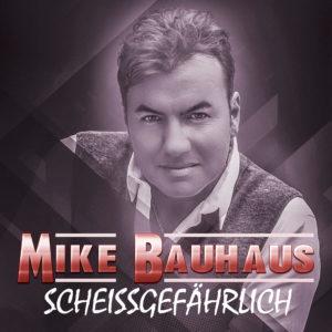 Mike Bauhaus - Scheissgefährlich