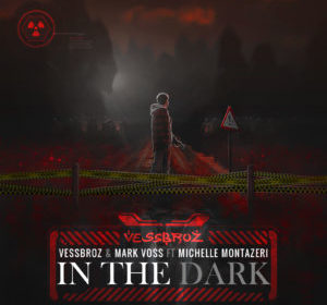 Vessbroz and Mark Voss In The Dark ft. Michelle Montazeri