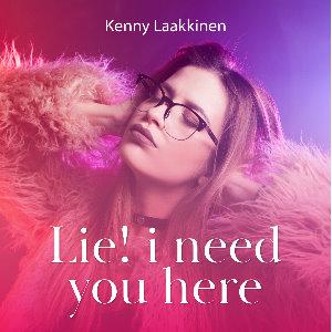 Kenny Laakkinen - Lie! i Need You Here